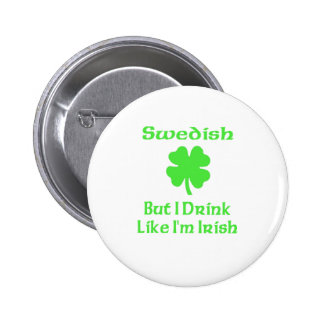 Swedish But I Drink Like I m Irish Pin