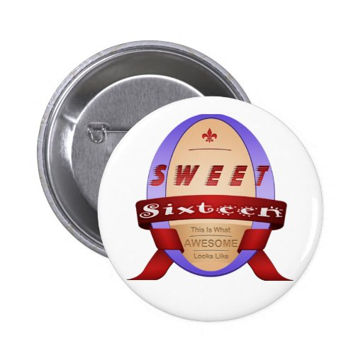 Sweet 16 This Is What Awesome Looks Like Pinback Buttons