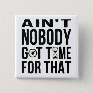 Sweet Brown Funny Ain't Nobody Got Time For That 15 Cm Square Badge