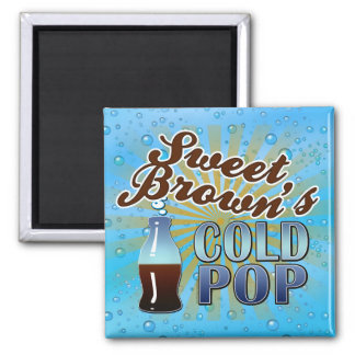 Sweet Brown's Cold Pop Square Magnet