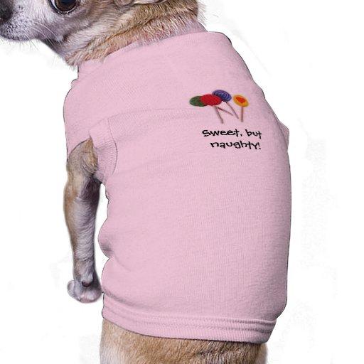 Sweet, but naughty! dog t shirt