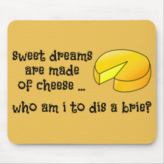 Sweet Dreams are Made of Cheese Mouse Mat