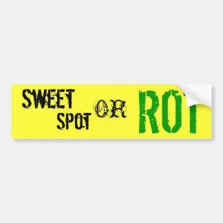 Sweet Spot Or Rot Bumper Sticker