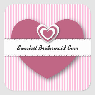 Sweetest BRIDESMAID Ever Hearts and Stripes A01D Square Sticker