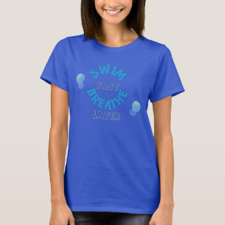 Swim Fast Breathe Later T-Shirt