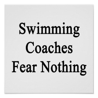 Swimming Coaches Fear Nothing Print