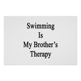 Swimming Is My Brother s Therapy Poster