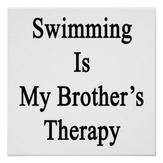 Swimming Is My Brother s Therapy Posters