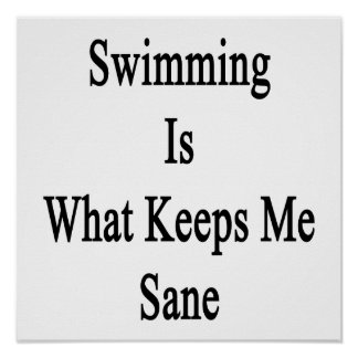 Swimming Is What Keeps Me Sane Poster
