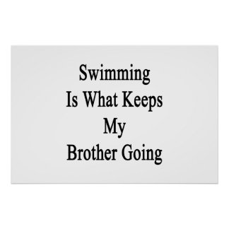 Swimming Is What Keeps My Brother Going Poster