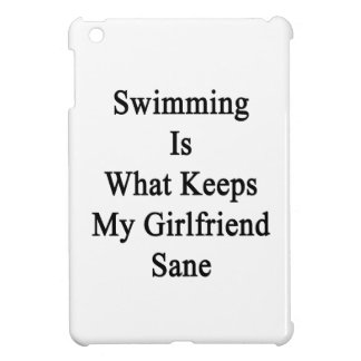 Swimming Is What Keeps My Girlfriend Sane Case For The iPad Mini