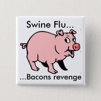 Swine Flu..., ...Bacons revenge 15 Cm Square Badge