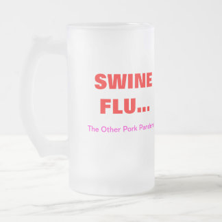 "SWINE FLU..., ""The Other Pork ... Frosted Glass Mug"