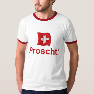Swiss Proscht! (Cheers) Shirts