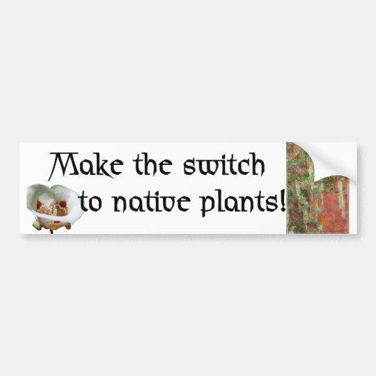 Switch to native plants - Bumper sticker