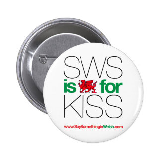 SWS is the Welsh for Kiss! 6 Cm Round Badge