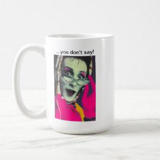 """Sybil's """"...you don't say!"""" Mug. Coffee Mug"""
