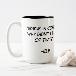 Syrup in coffee quote from the movie Elf Two-Tone Coffee Mug