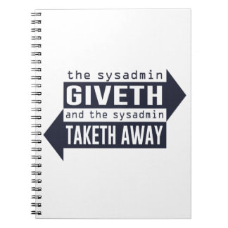 Sysadmin Giveth and Taketh Away Notebook