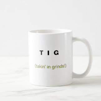T  I  G , (takin' in grinds!) Basic White Mug