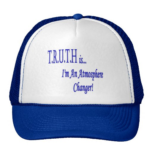 T.R.U.T.H is...I'm An Atmosphere Changer! Hat