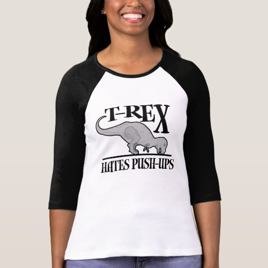 T-Rex Hates Push-Ups $24.95 Womens Raglan T-Shirt