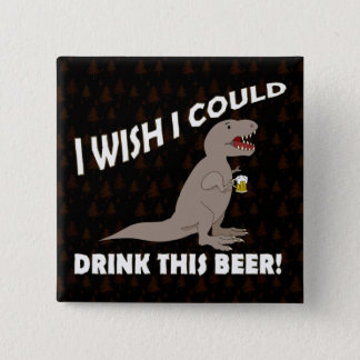 T-Rex Wish I Could Drink This Beer 15 Cm Square Badge