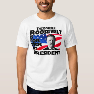 T. Roosevelt Forever Shirts