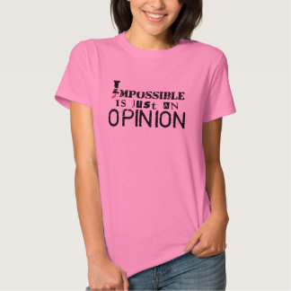 T-shirt Impossible is Just an Clear Opinion