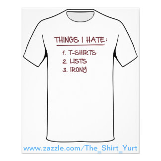 T-Shirt List of Ironic Things I Hate Flyer