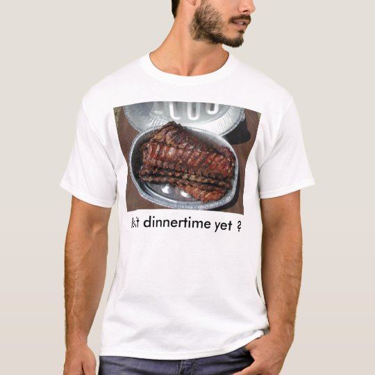 "T-shirt, ""RIBS, Is it dinnertime yet ?"" T-Shirt"