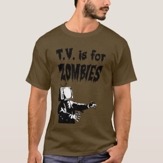 T.V. is for Zombies T-Shirt