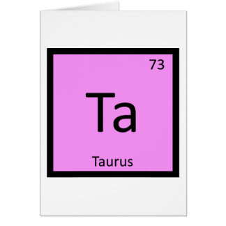 Ta - Taurus Zodiac Sign Chemistry Periodic Table Greeting Card