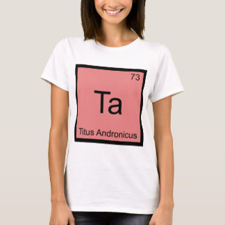 Ta - Titus Andronicus Chemistry Element Symbol Tee