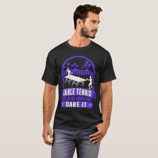 Table Tennis Life Is Adventure Dare It Outdoors T-Shirt