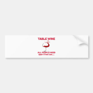 Table Wine all people need apart from ..... Bumper Stickers