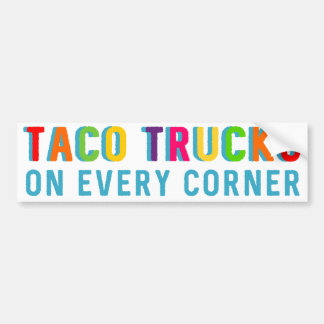 Taco Trucks on Every Corner Funny Bumper Sticker