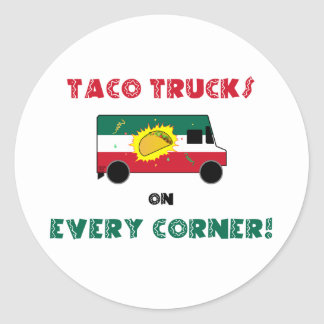 Taco Trucks On Every Corner Round Sticker