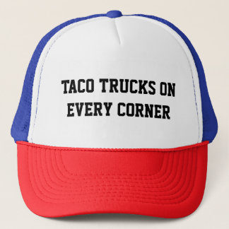TACO TRUCKS ON EVERY CORNER TRUCKER HAT