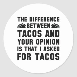 Tacos And Your Opinion Round Sticker