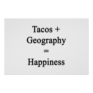 Tacos Plus Geography Equals Happiness Poster