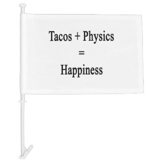 Tacos Plus Physics Equals Happiness Car Flag