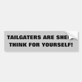 Tailgaters Are Sheep Think For Yourself Bumper Sticker