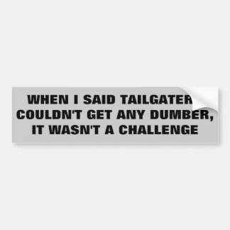 Tailgaters Can't Get Dumber, Don't Try Bumper Sticker