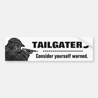 Tailgaters - Consider Yourself Warned Bumper Stickers