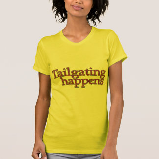 Tailgating Happens. Tees