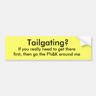 Tailgating?, If you really need to get therefir... Bumper Sticker