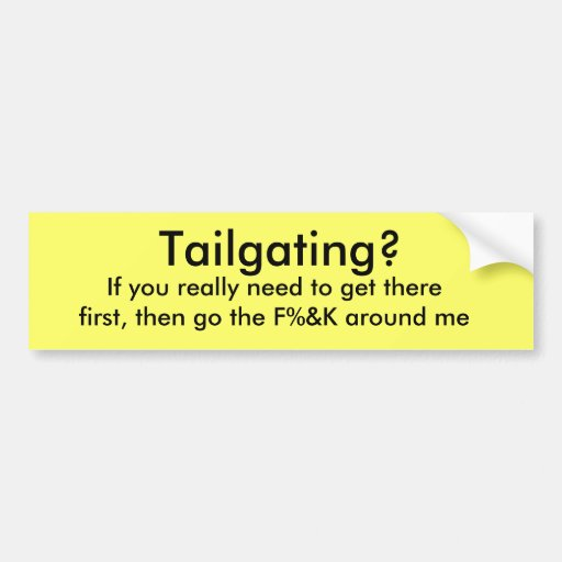 Tailgating?, If you really need to get therefir... Bumper Stickers