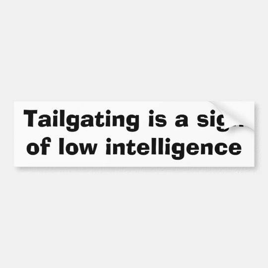 Tailgating is a sign of low intelligence bumper
