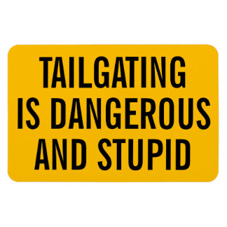 Tailgating is Dangerous and Stupid Rectangular Photo Magnet